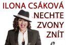 26. 3. • Ilona Csáková – Nechte zvony znít– Lomnice nad Popelkou