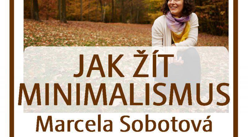 21. 11. • JAK ŽÍT MINIMALISMUS – Marcela Sobotová – Recall cetrum Sedmihorky u Turnova