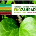 KNIHA EKOZAHRADY – Jaroslav Svoboda – Bible zdravé zahrady, která přírodu neznásilňuje…