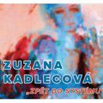 19. 10. – 10. 12. • ZUZANA KADLECOVÁ – Zpět do systému – Detesk Železný Brod
